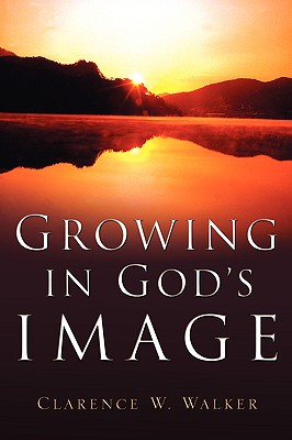 Growing in God's Image - Walker, Clarence W