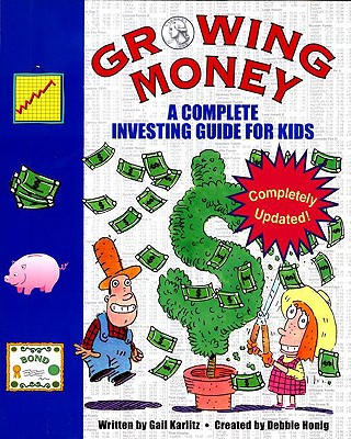 Growing Money: A Complete Investing Guide for Kids - Honig, Debbie, and Karlitz, Gail