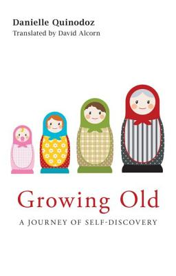 Growing Old: A Journey of Self-Discovery - Quinodoz, Danielle