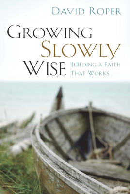 Growing Slowly Wise - Roper, David