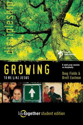 Growing to Be Like Jesus--Student Edition: 6 Small Group Sessions on Discipleship - Eastman, Brett, and Fields, Doug, and Eastman, Dee