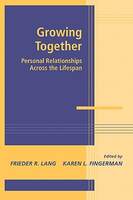 Growing Together: Personal Relationships Across the Life Span - Lang, Frieder R (Editor), and Fingerman, Karen L Phd