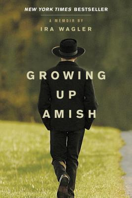 Growing Up Amish: A Memoir - Wagler, Ira
