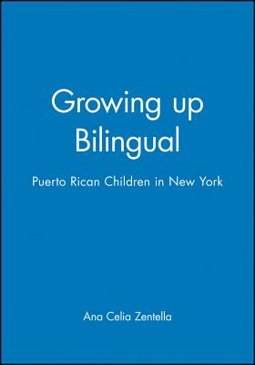 Growing Up Bilingual: A Handbook for College Teachers - Zentella, Ana Cella