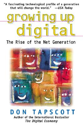 Growing Up Digital: The Rise of the Net Generation - Tapscott, Don