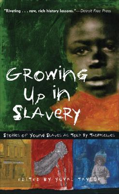 Growing Up in Slavery: Stories of Young Slaves as Told by Themselves - Taylor, Yuval (Editor)