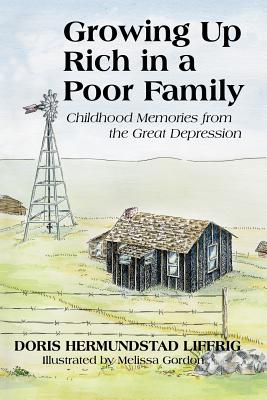 Growing Up Rich in a Poor Family: Childhood Memories from the Great Depression - Liffrig, Doris Hermundstad
