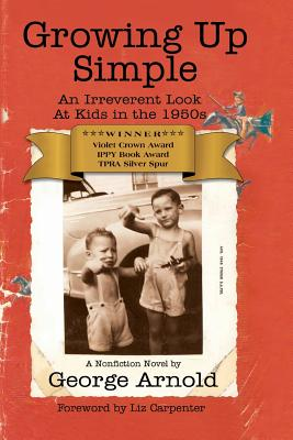 Growing Up Simple: An Irreverent Look at Kids in the 1950's - Arnold, George