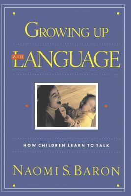 Growing Up with Language - Baron, Naomi S