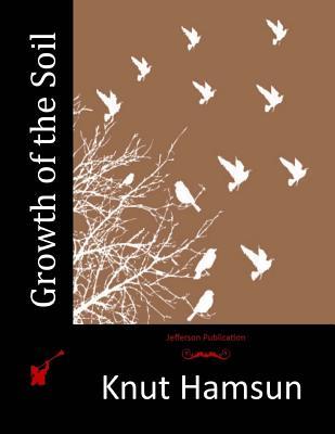 Growth of the Soil - Hamsun, Knut