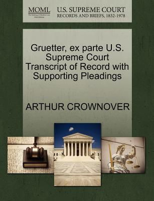 Gruetter, Ex Parte U.S. Supreme Court Transcript of Record with Supporting Pleadings - Crownover, Arthur