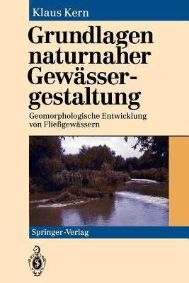 Grundlagen Naturnaher Gewassergestaltung: Geomorphologische Entwicklung Von Fliegewassern - Kern, Klaus