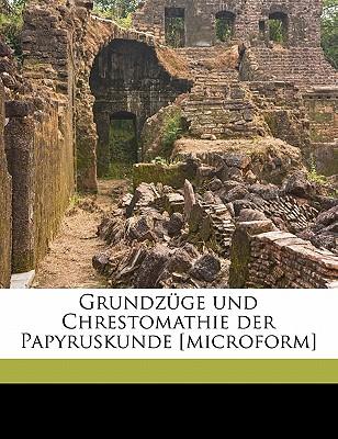Grundzuge Und Chrestomathie Der Papyruskunde [Microform] - Wilcken, Ulrich, and Mitteis, Ludwig