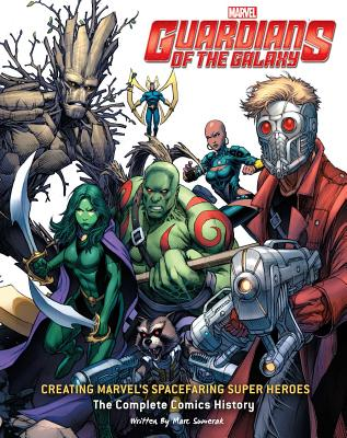 Guardians of the Galaxy: Creating Marvel's Spacefaring Super Heroes: The Complete Comics History - Sumerak, Mark