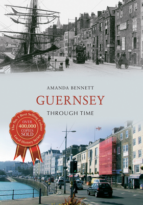 Guernsey Through Time - Bennett, Amanda