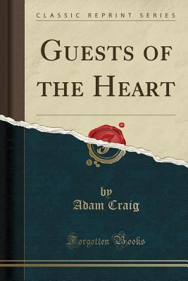 Guests of the Heart (Classic Reprint) - Craig, Adam