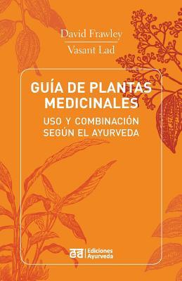 Guia de Plantas Medicinales - USO y Combinacion Segun El Ayurveda - Frawley, David, Dr., and Lad, Vasant, Dr.