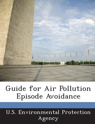 Guide for Air Pollution Episode Avoidance - U S Environmental Protection Agency (Creator)
