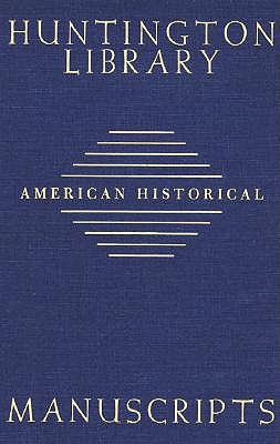 Guide to American Historical Manuscripts in the Huntington Library - Henry E Huntington Library and Art Gallery, and Robertson, Mary (Compiled by), and Preston, Jean F