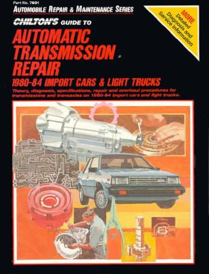 Guide to Automatic Transmissions, 1980-84, Import Cars and Trucks - Chilton Automotive Books, and The Nichols/Chilton, and Chilton