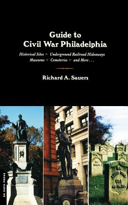 Guide to Civil War Philadelphia - Sauers, Richard Allen