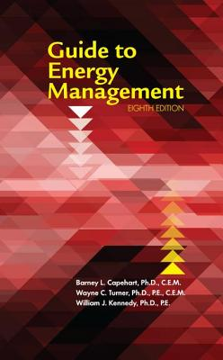 Guide to Energy Management - Capehart, Barney L., Ph.D., and Turner, Wayne C., Ph.D., PE, and Kennedy, William J., Ph.D., PE