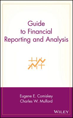 Guide to Financial Reporting and Analysis - Comiskey, Eugene E, and Mulford, Charles W