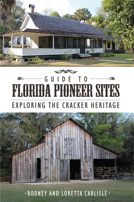 Guide to Florida Pioneer Sites: Exploring the Cracker Heritage - Carlisle, Rodney, and Carlisle, Loretta (Photographer)