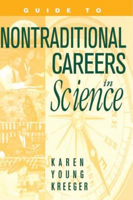 Guide to Nontraditional Careers in Science - Kreeger, Karen Young