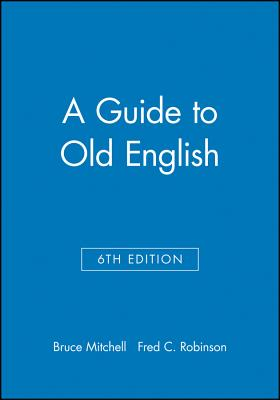 Guide to Old English 6e - Mitchell, Bruce (Editor)