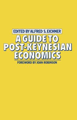 Guide to Post-Keynesian Economics - Eichner, Alfred S.