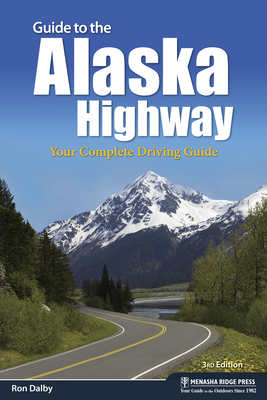 Guide to the Alaska Highway: Your Complete Driving Guide - Dalby, Ron