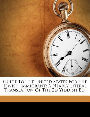 Guide to the United States for the Jewish Immigrant: A Nearly Literal Translation of the Second Yiddish Edition - Carr, John Foster