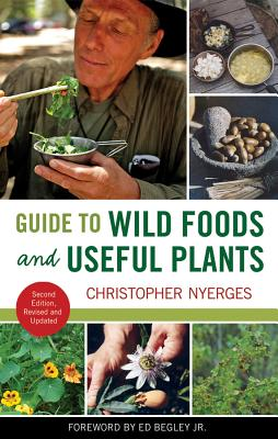 Guide to Wild Foods and Useful Plants - Nyerges, Christopher, and Begley, Ed, Jr. (Foreword by)