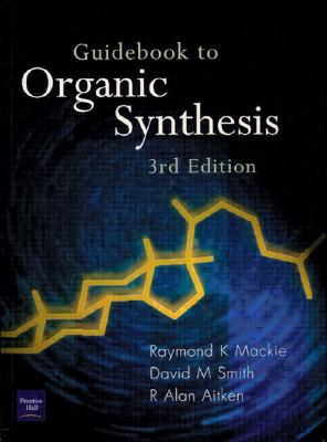 Guidebook to Organic Synthesis - MacKie, R K, and Smith, D M, and Aiken, R a