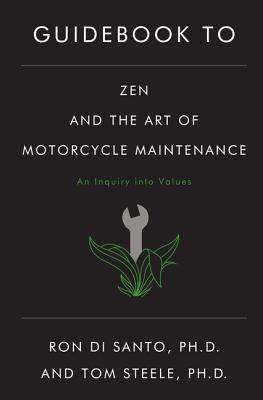 Guidebook to Zen and the Art of Motorcycle Maintenance - Di Santo, Ron, and Steele, Tom