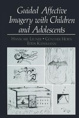 Guided Affective Imagery with Children and Adolescents - Leuner, Hanscarl, and Horn, Gunther, and Klessmann, Edda