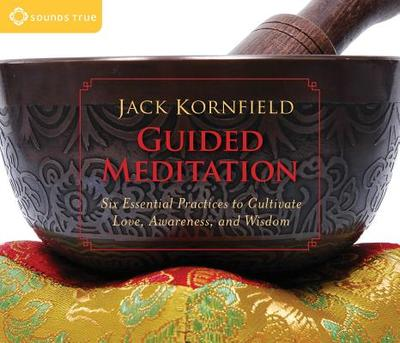 Guided Meditation: Six Essential Practices to Cultivate Love, Awareness, and Wisdom - Kornfield, Jack, PhD