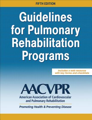 Guidelines for Pulmonary Rehabilitation Programs - Aacvpr (Editor)