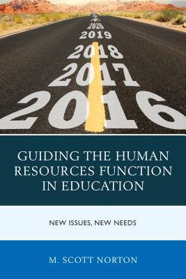 Guiding the Human Resources Function in Education: New Issues, New Needs - Norton, M Scott