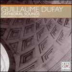 Guillaume Dufay: Cathedral Sounds