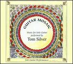 Guitar Mosaic: Music for Solo Guitar - Tom Silver (guitar)