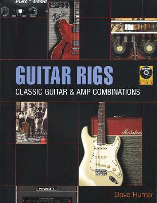 Guitar Rigs: Classic Guitar & Amp Combinations - Hunter, Dave (Composer)
