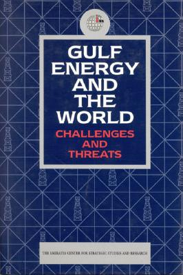 Gulf Energy and the World: Challenges and Threats - Emirates Ctr F/Strategic Std & Reseach, and Emirates Center for Strategic Studies and Research, and Emirates Ctr F/Strategic...