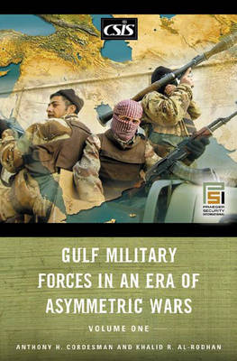 Gulf Military Forces in an Era of Asymmetric Wars - Cordesman, Anthony H, and Center for Strategic and International Studies