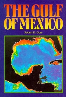 Gulf of Mexico: A Treasury of Resources in the American Mediterranean - Gore, Robert H, Ph.D.