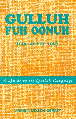 Gulluh Fuh Oonuh: (Gullah for You) a Guide to the Gullah Language - Geraty, Virginia Mixson
