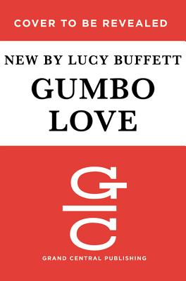 Gumbo Love: Recipes for Gulf Coast Cooking, Entertaining, and Savoring the Good Life - Buffett, Lucy, and McGuane, Thomas (Foreword by)