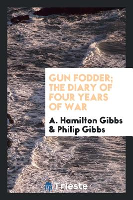 Gun Fodder; The Diary of Four Years of War - Gibbs, A Hamilton