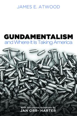 Gundamentalism and Where It Is Taking America - Atwood, James E